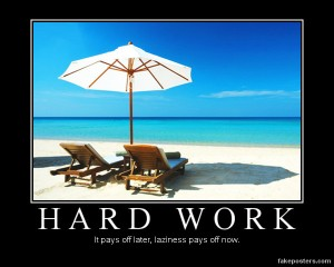 Hard work pays off later, laziness pays off now.